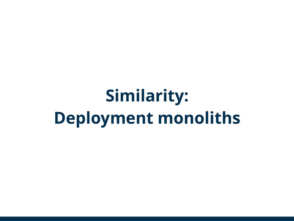 Similarity: Deployment monoliths