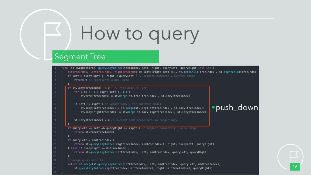 How to query Segment Tree 16 •push_down
