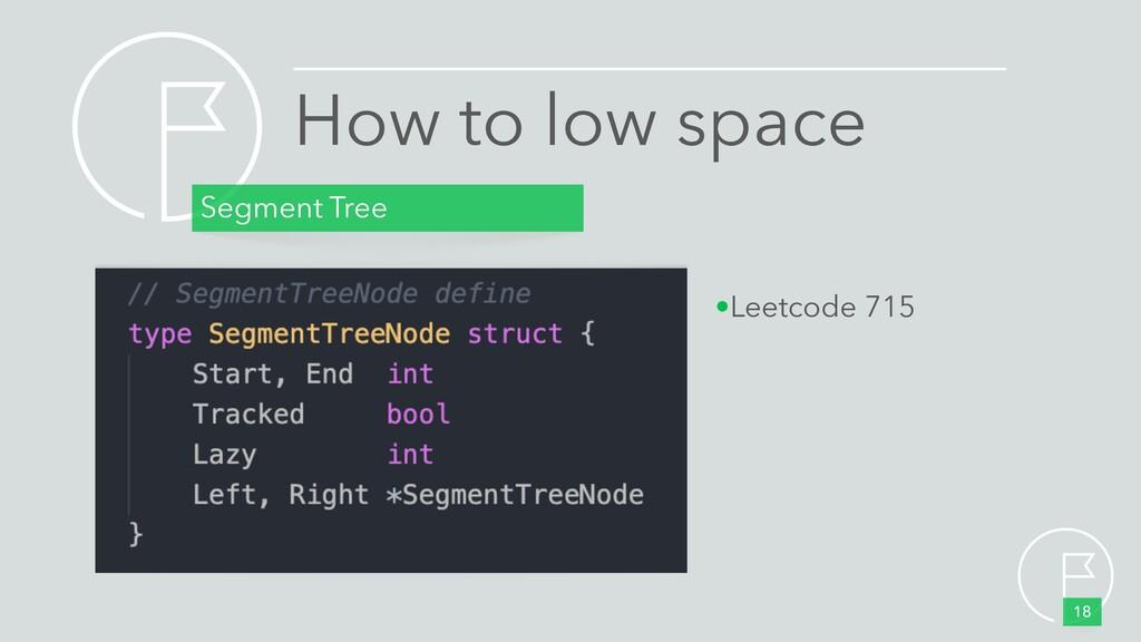 How to low space Segment Tree 18 •Leetcode 715