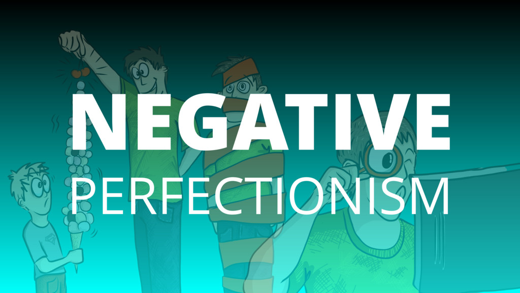 NEGATIVE PERFECTIONISM