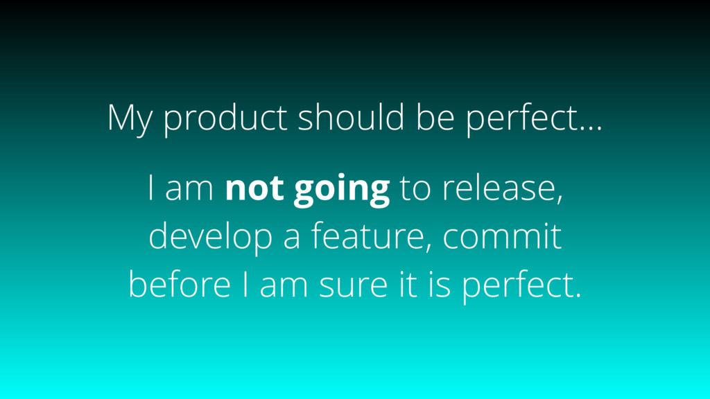 My product should be perfect… I am not going to...