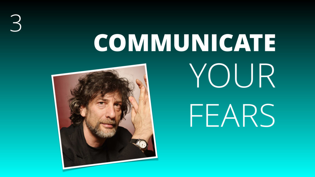 COMMUNICATE YOUR FEARS 3