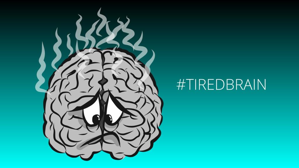 #TIREDBRAIN