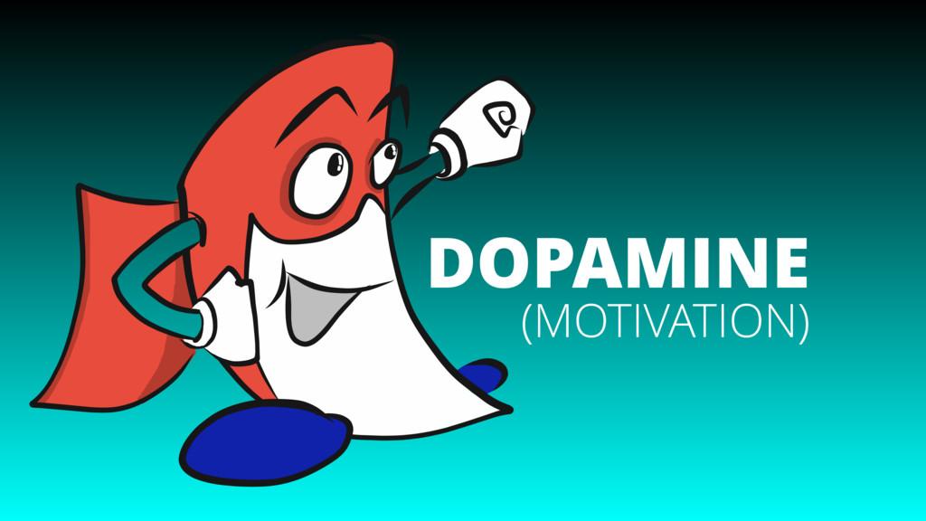 DOPAMINE (MOTIVATION)