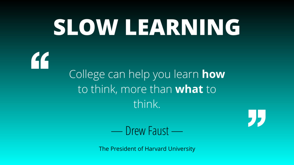 College can help you learn how to think, more t...