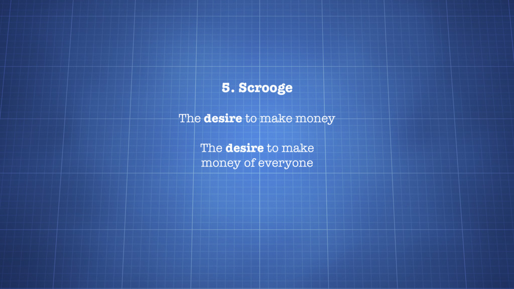 5. Scrooge The desire to make money The desire ...