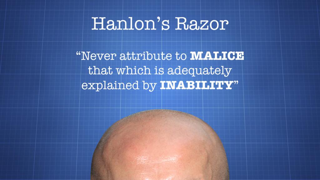 """Hanlon's Razor """"Never attribute to MALICE that ..."""