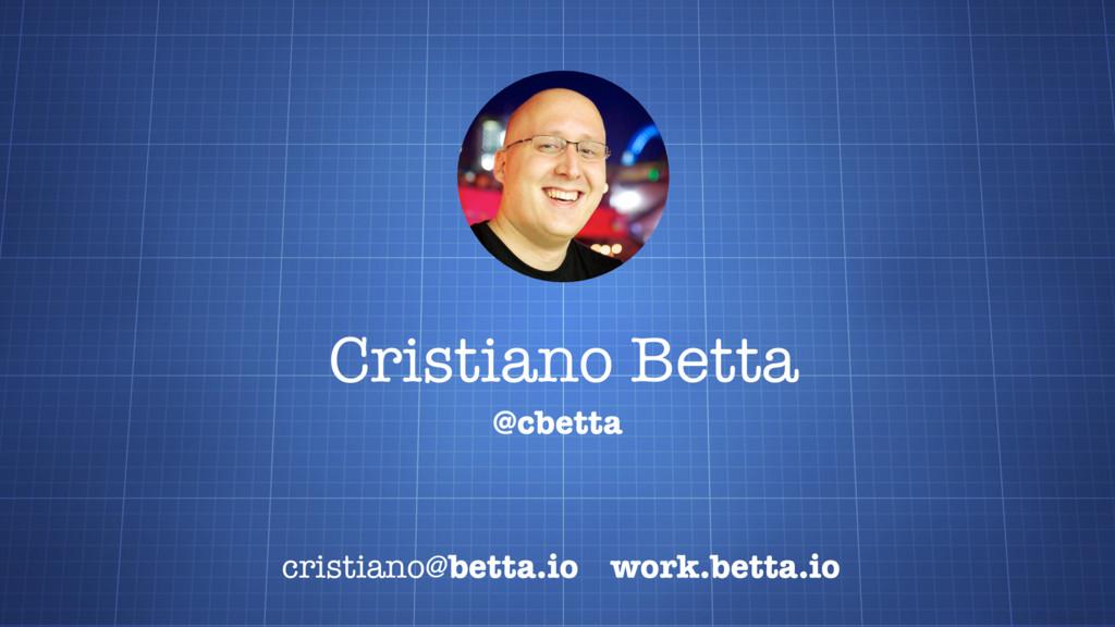 Cristiano Betta cristiano@betta.io work.betta.i...