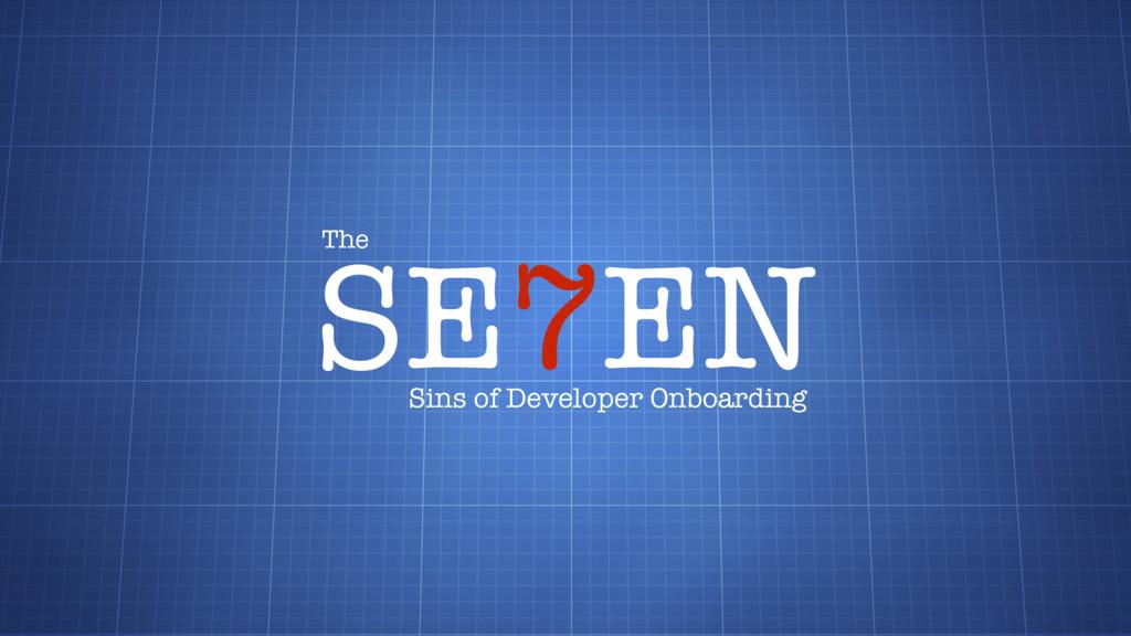 SE7EN The Sins of Developer Onboarding