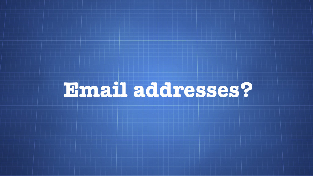Email addresses?