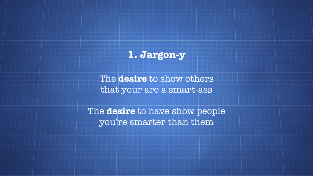 1. Jargon-y The desire to show others that your...