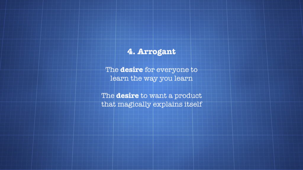 4. Arrogant The desire for everyone to learn th...