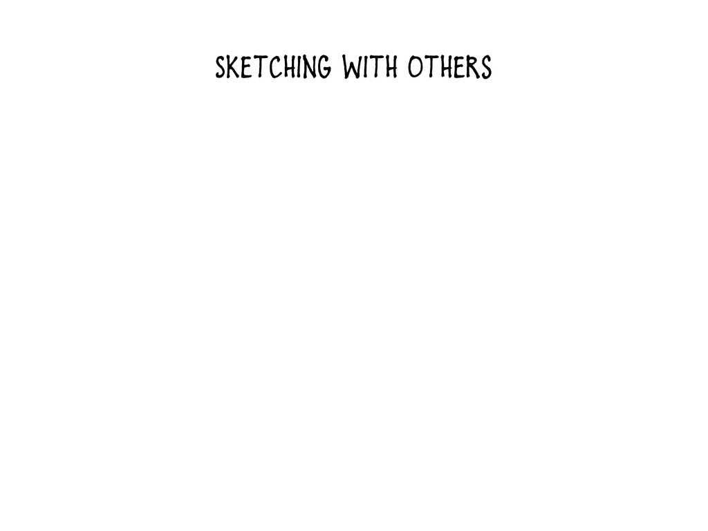 Sketching With Others