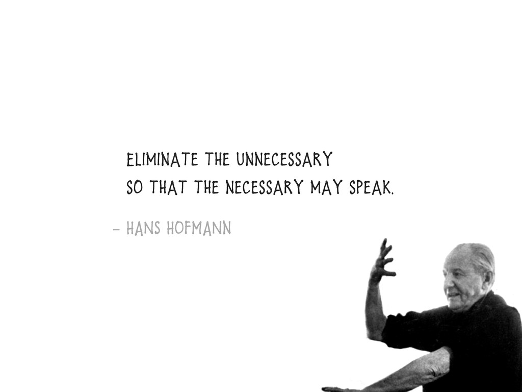 Eliminate the unnecessary so that the necessary...