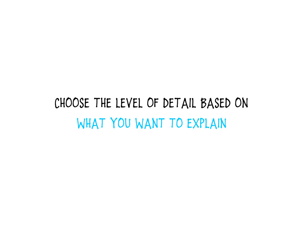 Choose the level of detail based on what you wa...