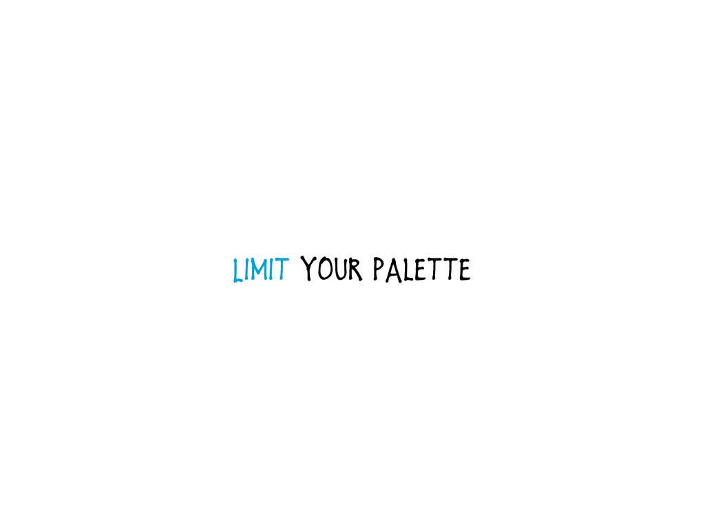 Limit your palette