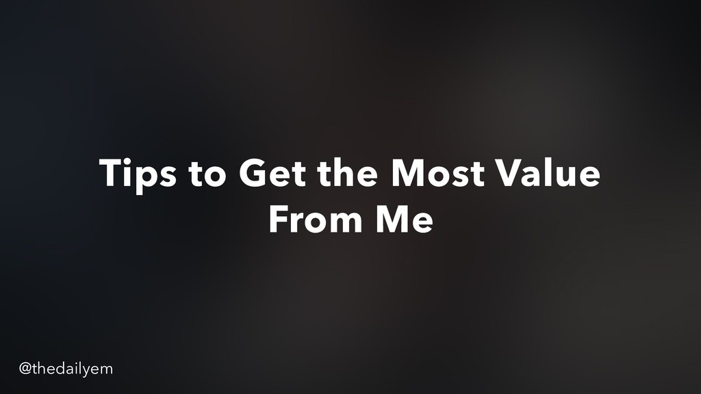 Tips to Get the Most Value From Me @thedailyem