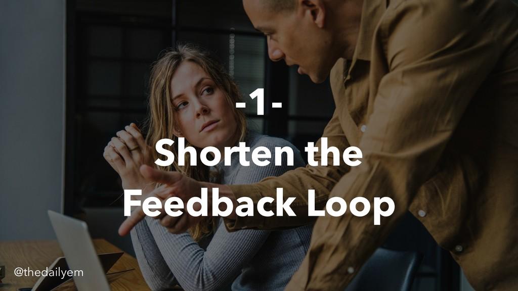 -1- Shorten the Feedback Loop @thedailyem