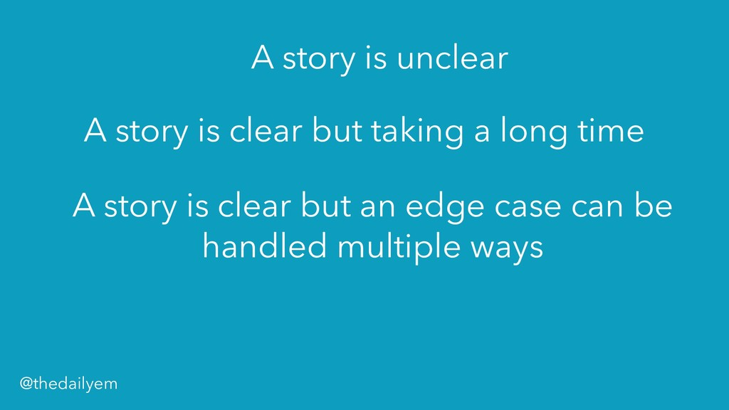 A story is unclear A story is clear but taking ...