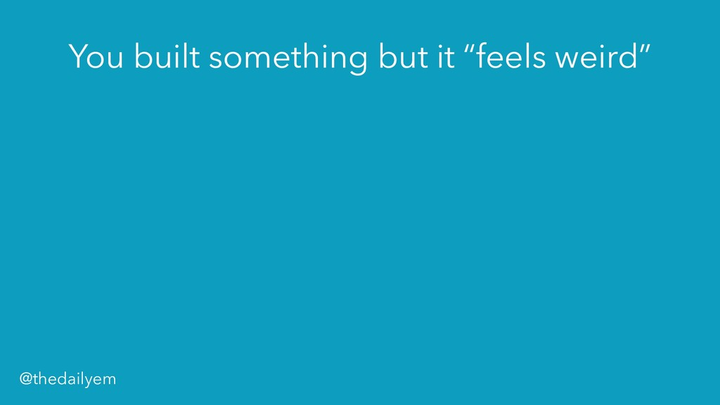 """You built something but it """"feels weird"""" @theda..."""