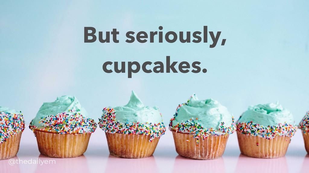 But seriously, cupcakes. @thedailyem