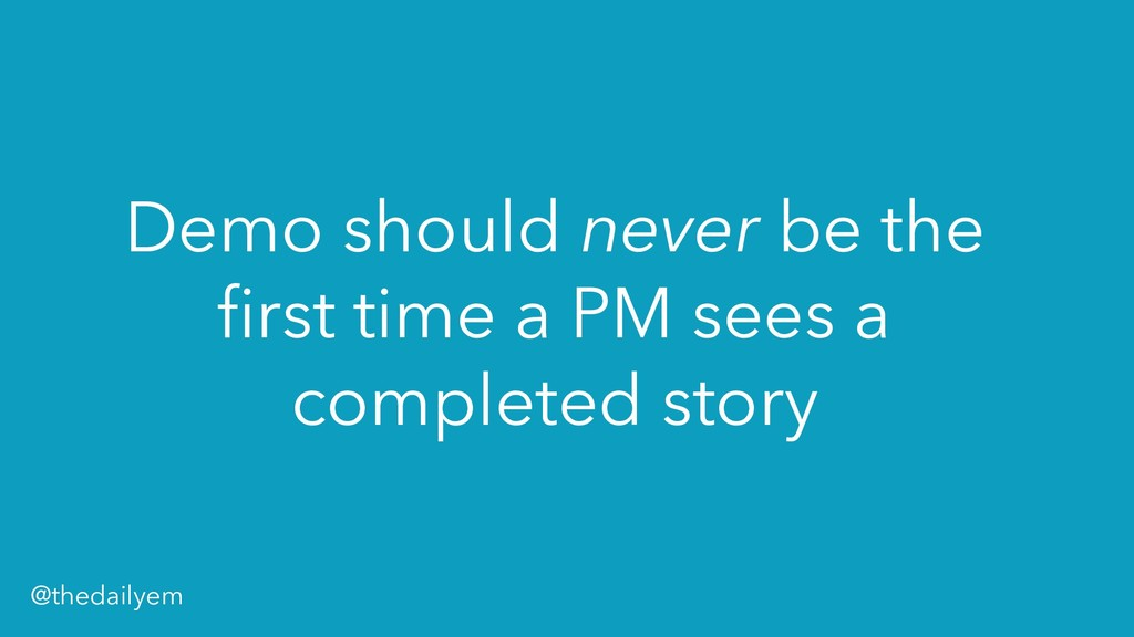 Demo should never be the first time a PM sees a...