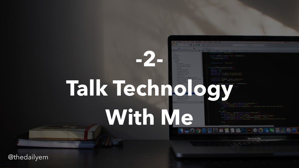 -2- Talk Technology With Me @thedailyem