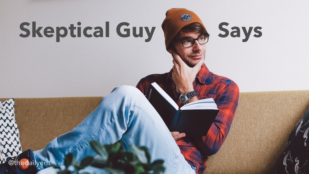 Skeptical Guy Says @thedailyem