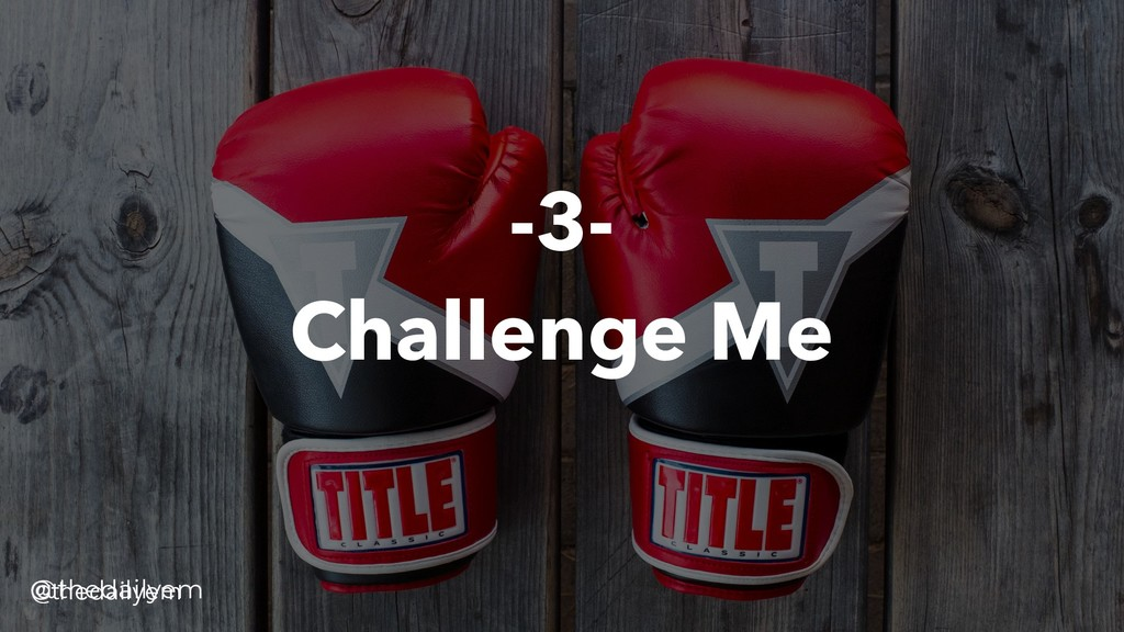 -3- Challenge Me @thedailyem @thedailyem