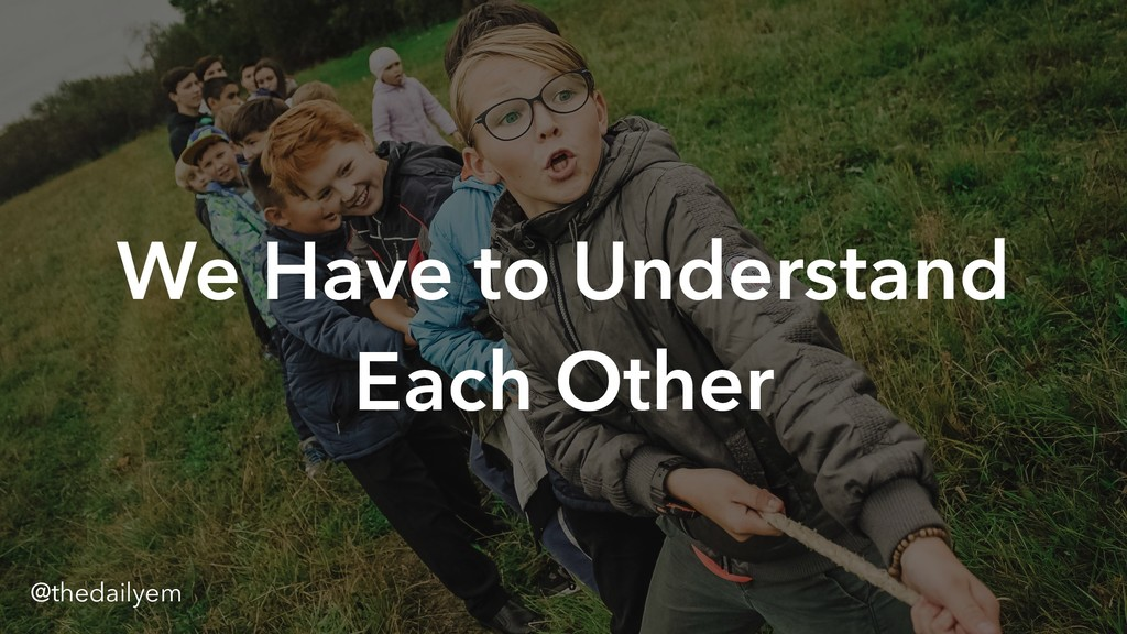 We Have to Understand Each Other @thedailyem