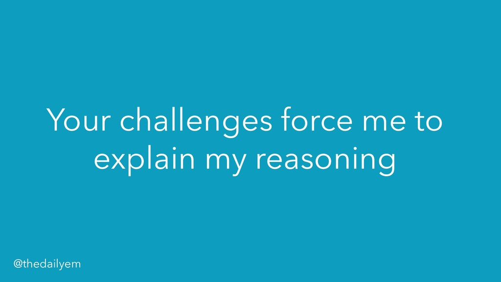 Your challenges force me to explain my reasonin...