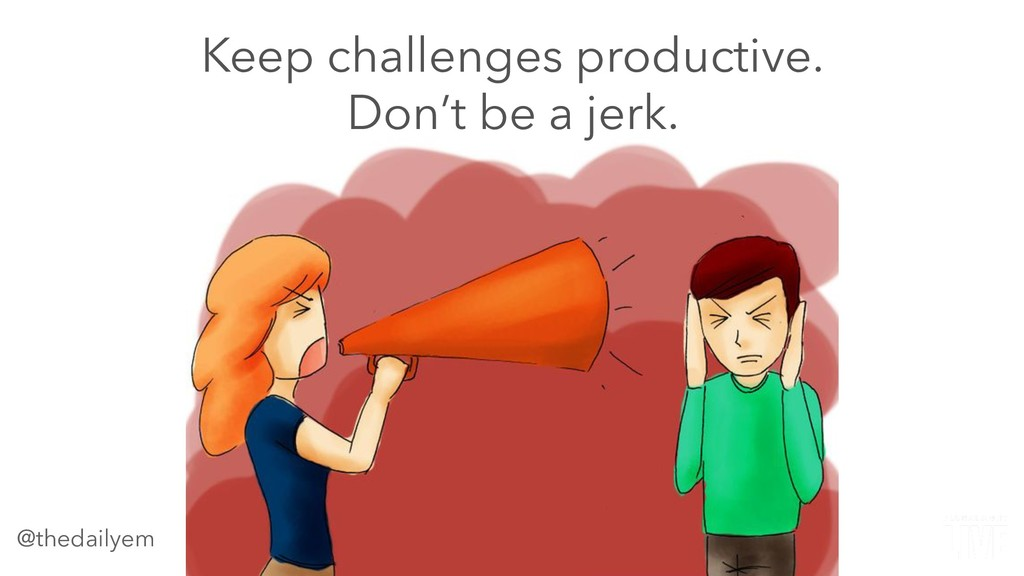 Keep challenges productive. Don't be a jerk. @t...