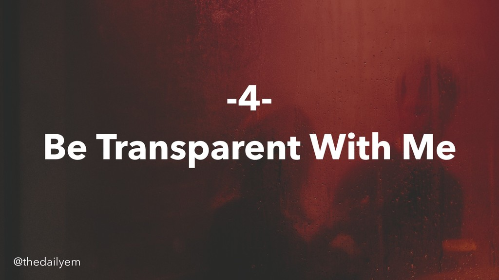 -4- Be Transparent With Me @thedailyem