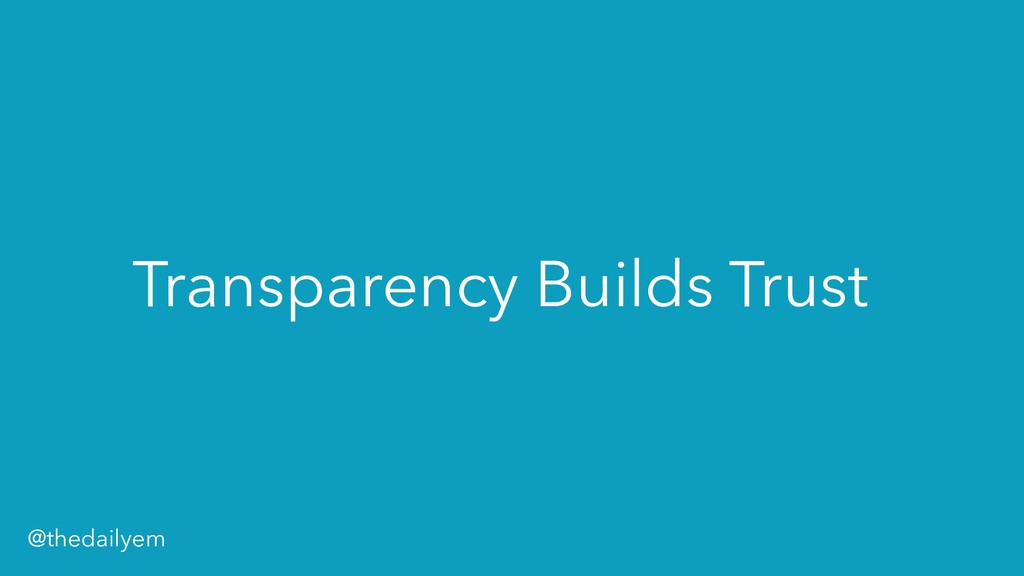Transparency Builds Trust @thedailyem