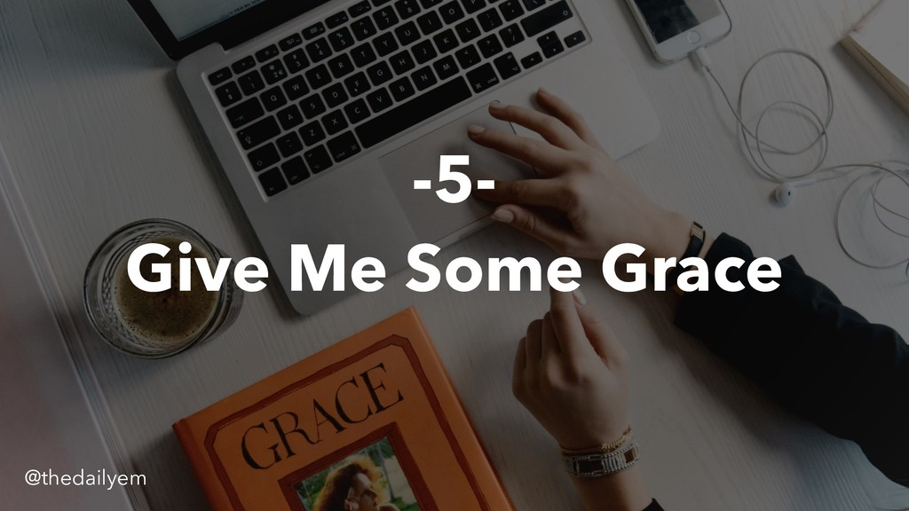 -5- Give Me Some Grace @thedailyem