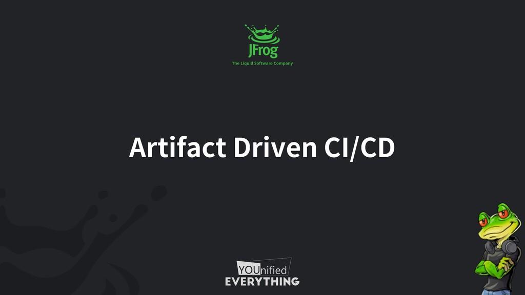 Artifact Driven CI/CD