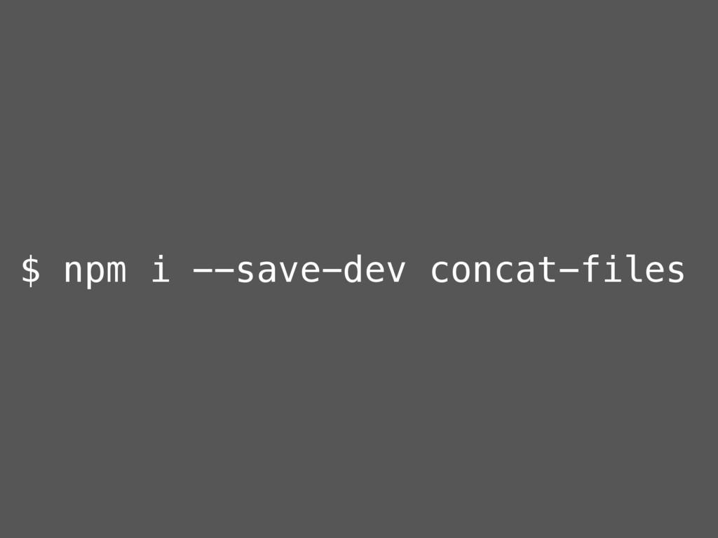 $ npm i --save-dev concat-files