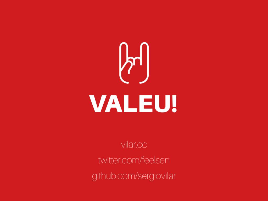 VALEU! vilar.cc twitter.com/feelsen github.com/...
