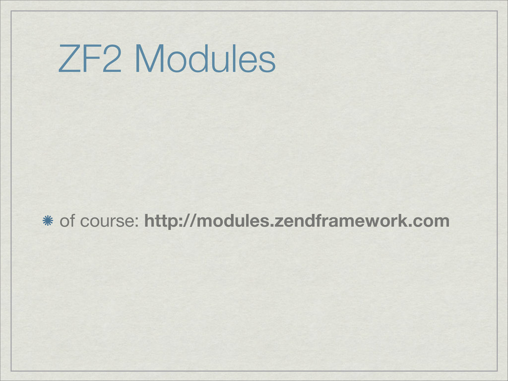 ZF2 Modules of course: http://modules.zendframe...