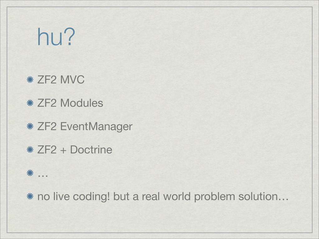hu? ZF2 MVC ZF2 Modules ZF2 EventManager ZF2 + ...