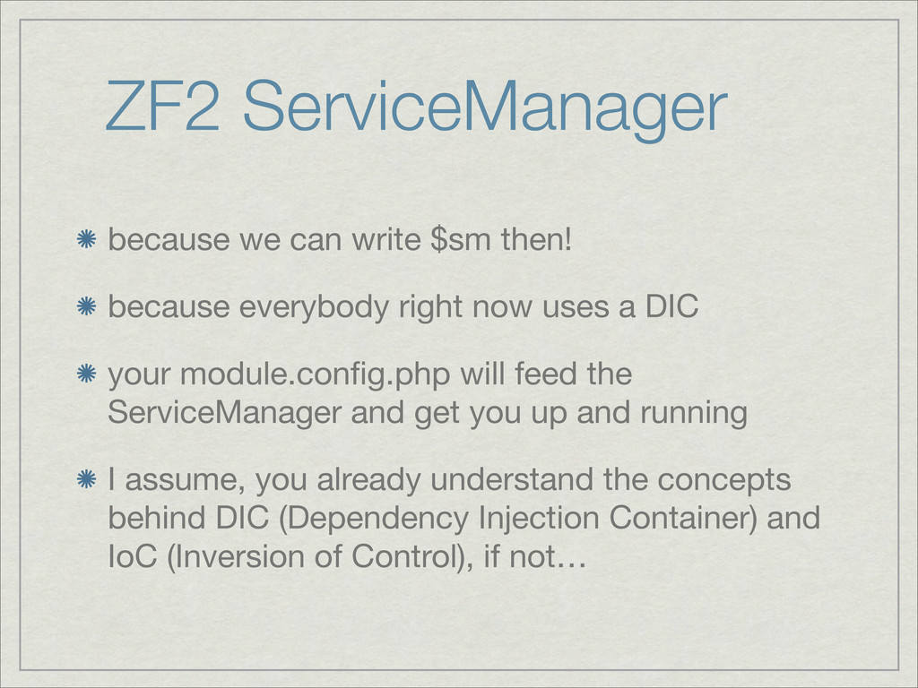 ZF2 ServiceManager because we can write $sm the...