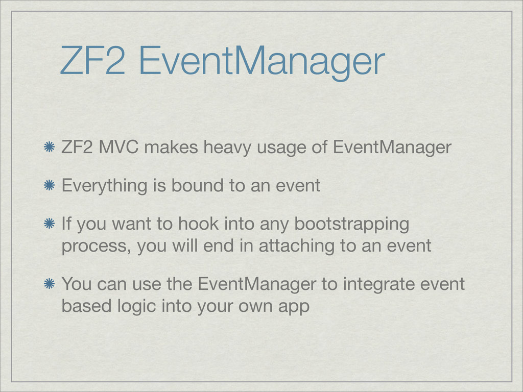 ZF2 EventManager ZF2 MVC makes heavy usage of E...