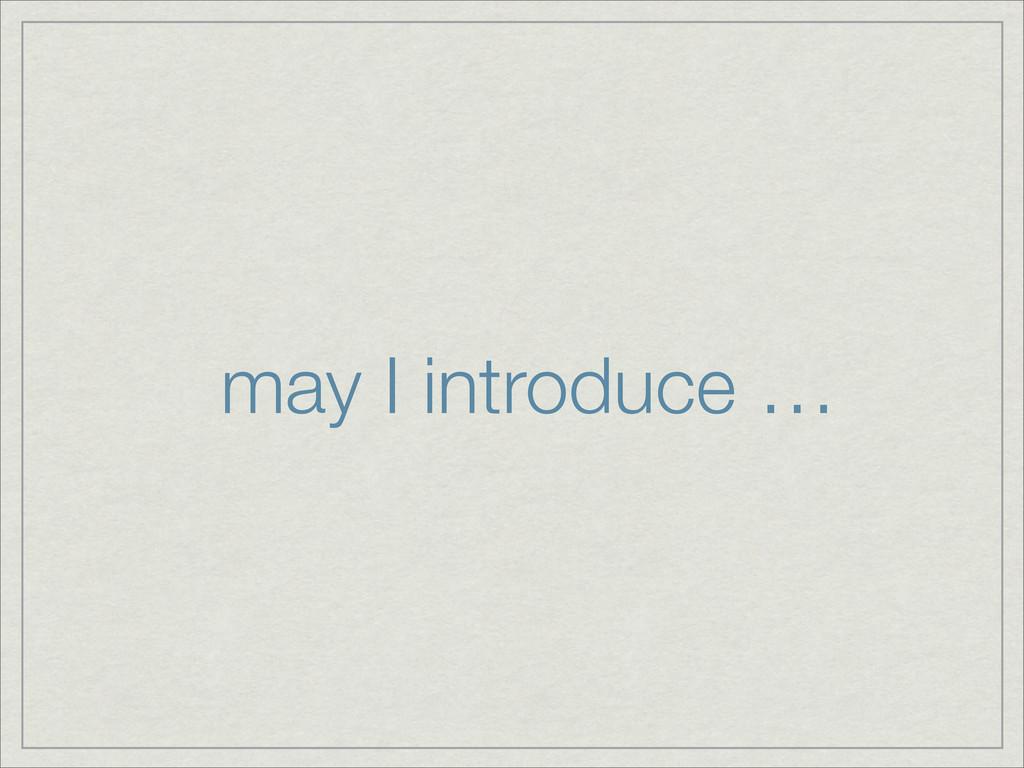may I introduce …