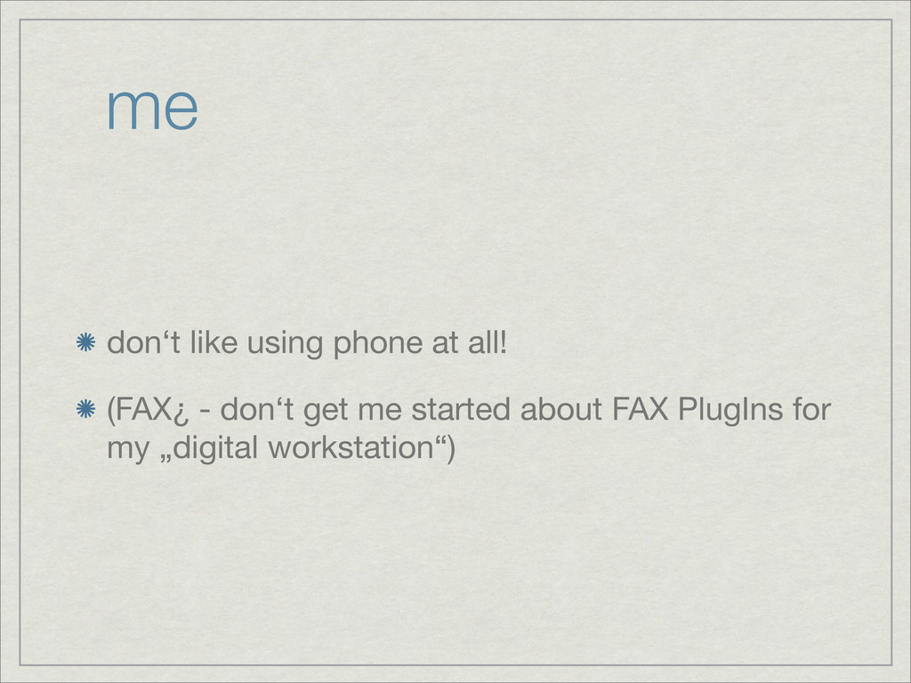 me don't like using phone at all! (FAX¿ - don't...