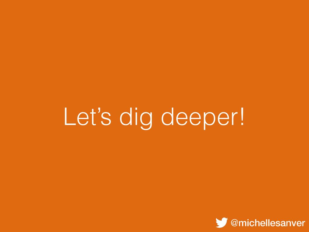 @michellesanver Let's dig deeper!