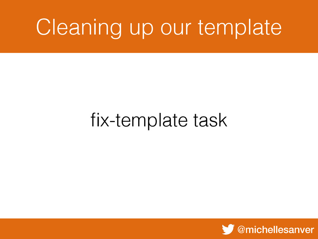@michellesanver Cleaning up our template fix-tem...