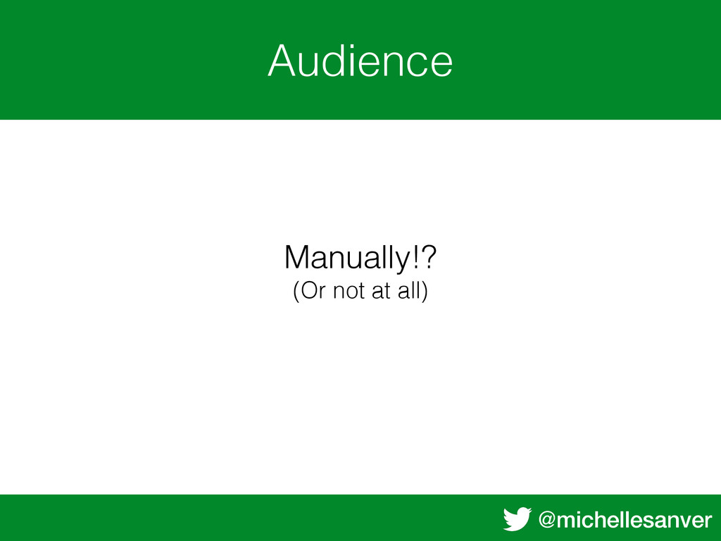 @michellesanver Audience Manually!? (Or not at ...