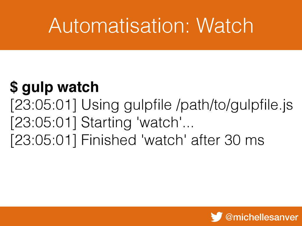 @michellesanver Automatisation: Watch $ gulp wa...
