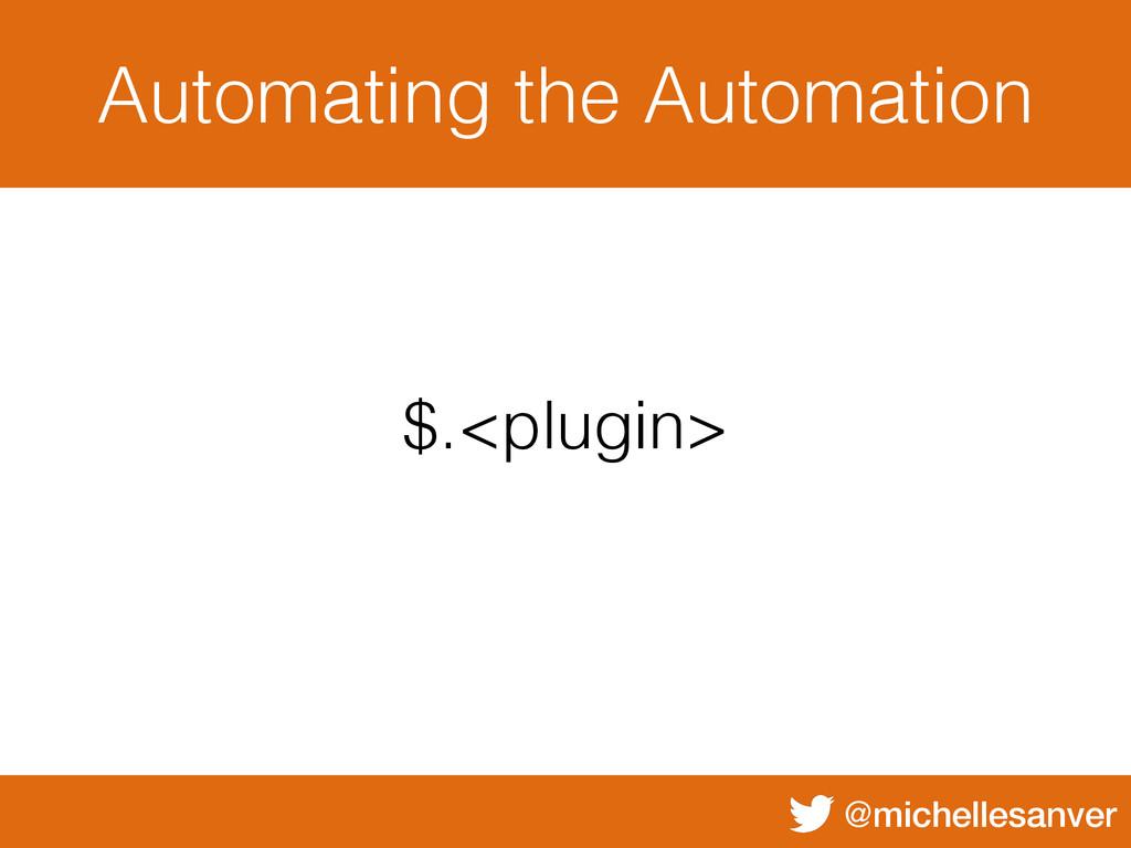 @michellesanver Automating the Automation $.<pl...