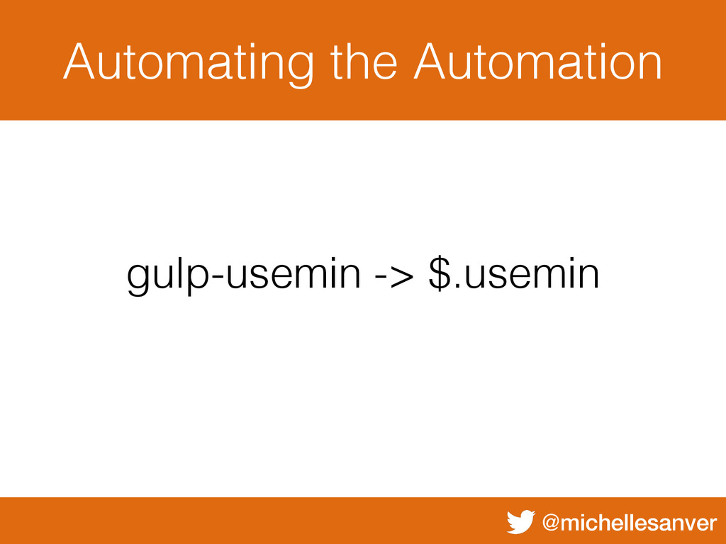 @michellesanver Automating the Automation gulp-...